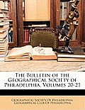 The Bulletin of the Geographical Society of Philadelphia, Volumes 20-21