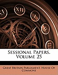 Sessional Papers, Volume 25