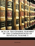 Acts of the General Assembly of the Commonwealth of Kentucky, Volume 1