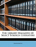 The Library Magazine of Select Foreign Literature