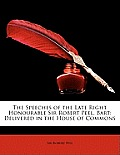 The Speeches of the Late Right Honourable Sir Robert Peel, Bart: Delivered in the House of Commons