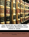 The Statutes at Large: 1827-1835 / By John Whidden and James F. Gray