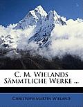 C. M. Wielands Smmtliche Werke ...
