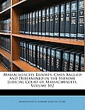 Massachusetts Reports: Cases Argued and Determined in the Supreme Judicial Court of Massachusetts, Volume 102