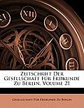 Zeitschrift Der Gesellschaft Fr Erdkunde Zu Berlin, Volume 21