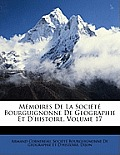 Mmoires de La Socit Bourguignonne de Geographie Et D'Histoire, Volume 17