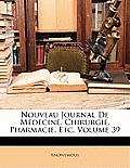 Nouveau Journal de Mdecine, Chirurgie, Pharmacie, Etc, Volume 39