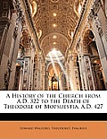 A History of the Church from A.D. 322 to the Death of Theodore of Mopsuestia, A.D. 427