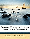 Boston Common: Scenes from Four Centuries