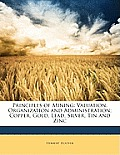 Principles of Mining: Valuation, Organization and Administration; Copper, Gold, Lead, Silver, Tin and Zinc