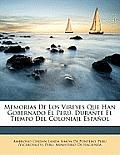 Memorias de Los Vireyes Que Han Gobernado El Per, Durante El Tiempo del Coloniaje Espaol