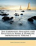 The Gardener's Magazine and Register of Rural & Domestic Improvement, Volume 7