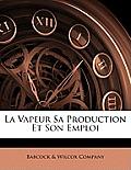 La Vapeur Sa Production Et Son Emploi