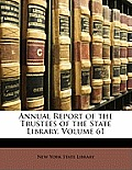 Annual Report of the Trustees of the State Library, Volume 61