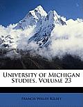 University of Michigan Studies, Volume 23