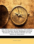 The Principles of Banking, Its Utility and Economy: With Remarks on the Working and Management of the Bank of England