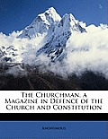 The Churchman, a Magazine in Defence of the Church and Constitution