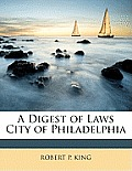 A Digest of Laws City of Philadelphia