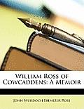 William Ross of Cowcaddens: A Memoir