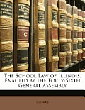 The School Law of Illinois, Enacted by the Forty-Sixth General Assembly