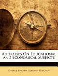 Addresses on Educational and Economical Subjects