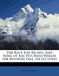 The Race for Riches, and Some of the Pits Into Which the Runners Fall, Six Lectures