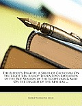 The Bishop's English: A Series of Criticisms on the Right REV. Bishop Thornton's Laudation of the REV. Version of the Scriptures & Also on t