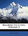 Belgium: Its Cities, Volume 2