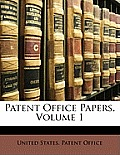 Patent Office Papers, Volume 1
