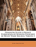 Plymouth Pulpit: A Weekly Publication of Sermons Preached by Henry Ward Beecher, Volume 3
