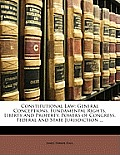Constitutional Law: General Conceptions, Fundamental Rights, Liberty and Property, Powers of Congress, Federal and State Jurisdiction ...