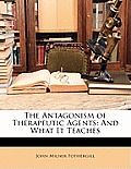 The Antagonism of Therapeutic Agents: And What It Teaches