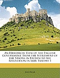 An Historical View of the English Government: From the Settlement of the Saxons in Britain to the Revolution in L688, Volume 1