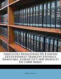 Abrg Des Rvolutions de L'Ancien Gouvernement Franois: Ouvrage ?Mentaire, Extrait de L'Abb Dubos Et de L'Abb Mably