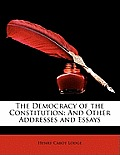 The Democracy of the Constitution: And Other Addresses and Essays