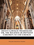 Infant Church-Membership: Or, the Relation of Baptized Children to the Church