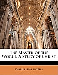The Master of the World: A Study of Christ