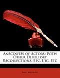 Anecdotes of Actors: With Other Desultory Recollections, Etc. Etc. Etc
