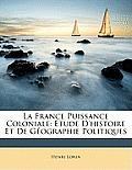 La France Puissance Coloniale: Tude D'Histoire Et de Gographie Politiques
