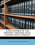 A Dictionary of the English Language, by G. Fulton and G. Knight