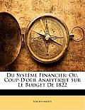 Du Systme Financier: Ou, Coup-D'Oeil Analytique Sur Le Budget de 1822