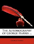 The Autobiography of George Harris ...