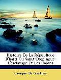 Histoire de La Rpublique D'Hati Ou Saint-Domingue: L'Esclavage Et Les Colons