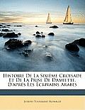 Histoire de La Sixime Croisade Et de La Prise de Damiette, D'Aprs Les Crivains Arabes