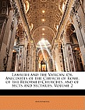 Lambeth and the Vatican: Or, Anecdotes of the Church of Rome, of the Reformed Churches, and of Sects and Sectaries, Volume 2