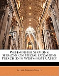 Westminster Sermons: Sermons on Special Occasions Preached in Westminster Abbey