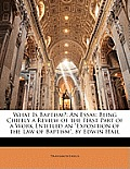 What Is Baptism?: An Essay: Being Chiefly a Review of the First Part of a Work Entitled an