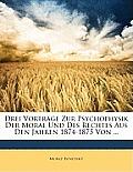 Drei Vortrge Zur Psychophysik Der Moral Und Des Rechtes Aus Den Jahren 1874-1875 Von ...