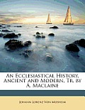 An Ecclesiastical History, Ancient and Modern, Tr. by A. MacLaine