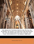 An  Atlas of Textual Criticism: Being an Attempt to Show the Mutual Relationship of the Authorities for the Text of the New Testament Up to about 1000